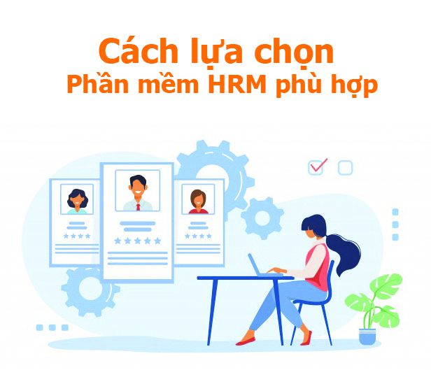 Cách lựa chọn phần mềm quản lý nhân sự HRM phù hợp