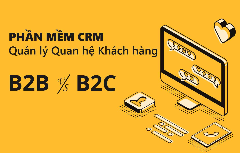 Phần mềm CRM dành cho doanh nghiệp B2B và B2C có gì khác nhau?