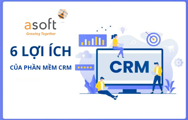 6 lợi ích của phần mềm CRM khi ứng dụng trong doanh nghiệp