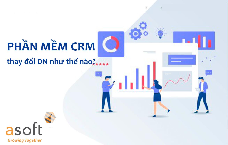 Phần mềm Quản lý Khách hàng CRM sẽ thay đổi doanh nghiệp như thế nào?