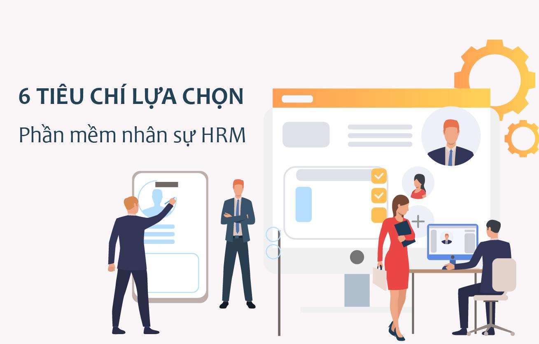 Phần mềm HRM là gì? 6 tiêu chí cần cân nhắc khi lựa chọn phần mềm HRM