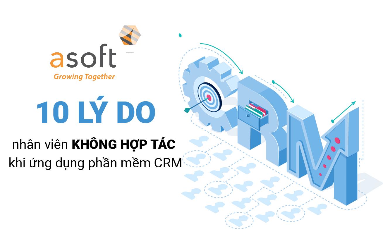 10 lý do nhân viên của bạn không hợp tác khi ứng dụng phần mềm CRM