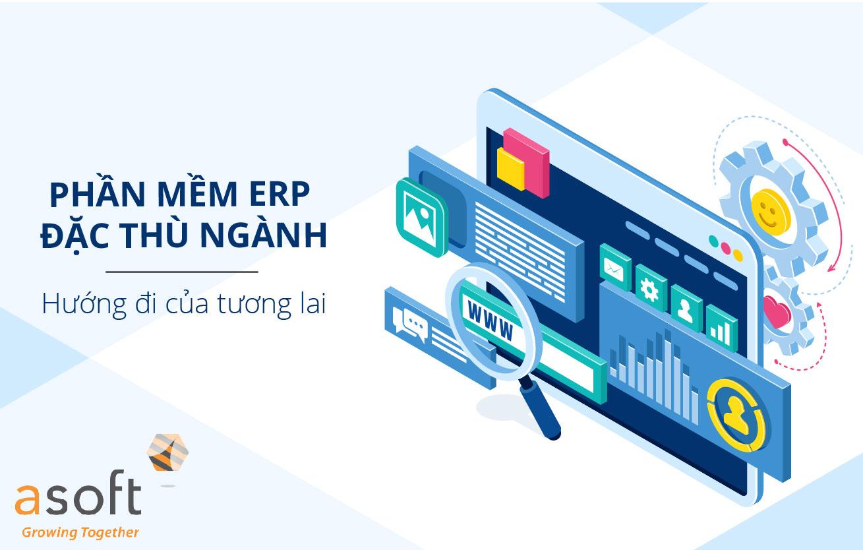 Phần mềm ERP đặc thù: Hướng đi mới của tương lai