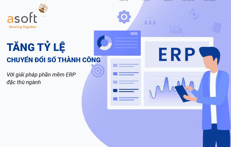 Tăng tỷ lệ chuyển đổi số thành công với giải pháp phần mềm ERP đặc thù ngành